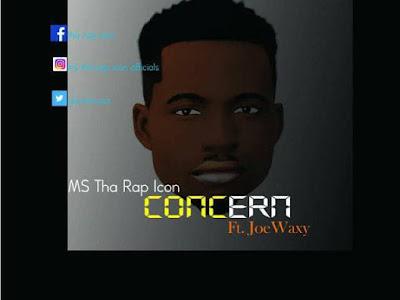DOWNLOAD MP3: M.S The Rap Icon Ft. Joe Waxy - Concern   @Gannimusa