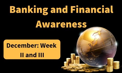 Banking and Financial Awareness December: Week II and III