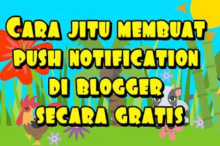 Cara jitu membuat push notification di blogger secara gratis
