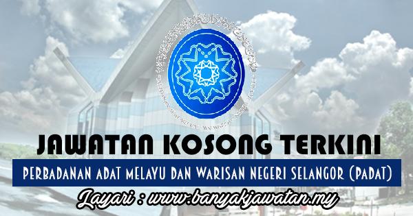 Jawatan Kosong 2017 di Perbadanan Adat Melayu dan Warisan Negeri Selangor (Padat) www.banyakjawatan.my