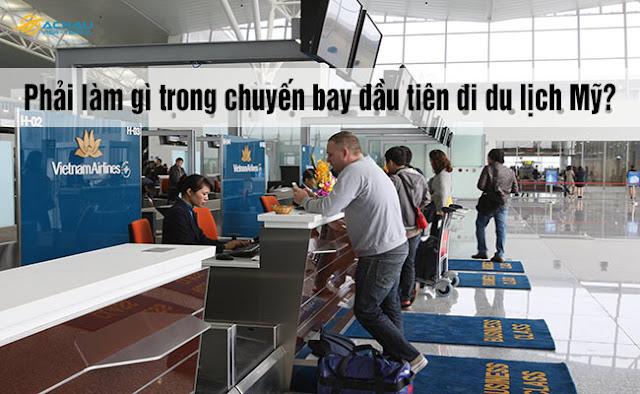 Cần phải làm gì trong chuyến bay đầu tiên đi du lịch Mỹ?