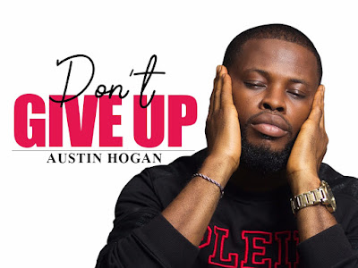 DOWNLOAD MP3: Austin Hogan – Don't Give Up | @iamAustinHogan