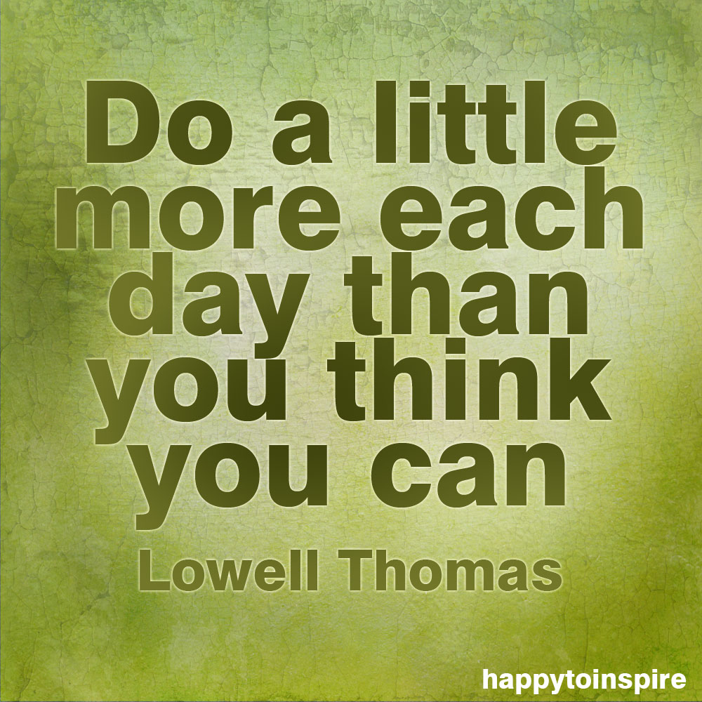 Happy To Inspire: Quote Of The Day: Do A Little More Each Day