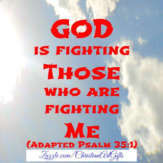 God is fighting those who are fighting me. Psalm 35:1