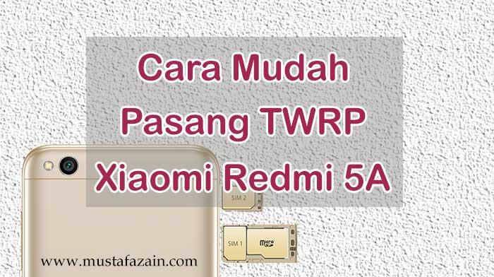 Cara Mudah Pasang TWRP Xiaomi Redmi 5A