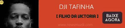 http://www.newsmuzik.com/2016/11/dji-tafinha-filho-da.html