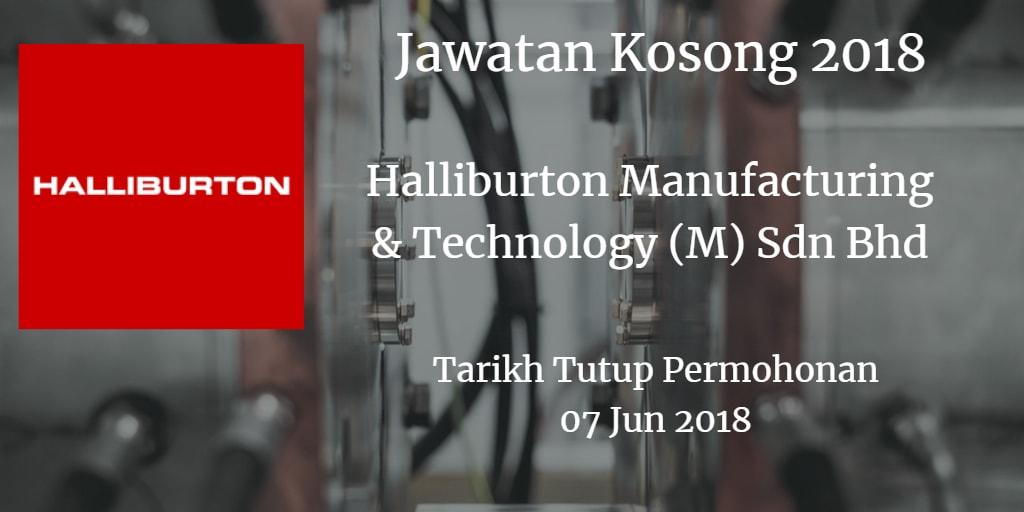 Jawatan Kosong Halliburton Manufacturing & Technology (M) Sdn Bhd 07 Jun 2018