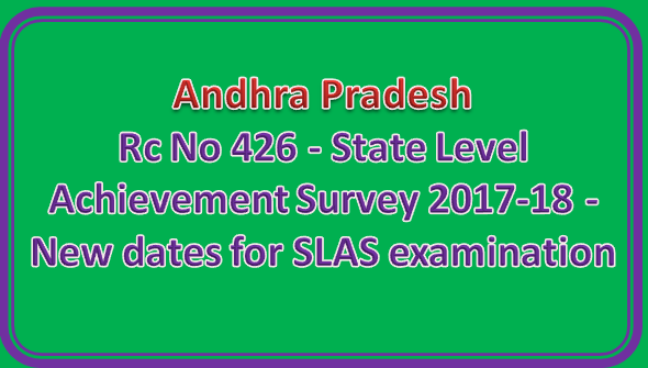 Rc No 426 - State Level Achievement Survey 2017-18 - New dates for SLAS examination