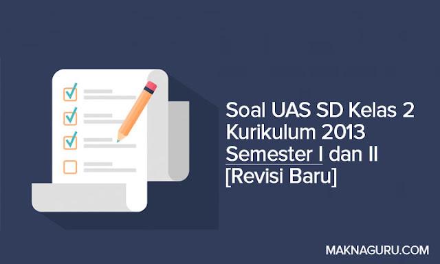 Soal UAS SD Kelas 2 Kurikulum 2013 Semester I dan II [Revisi Baru]