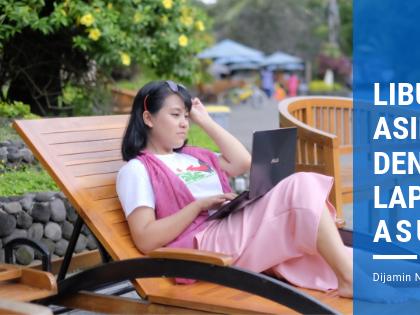 Liburan Asik Dengan Laptop Asus. Dijamin Nggak Ribet