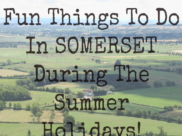 Fun Things To Do In Somerset During The Summer Holidays