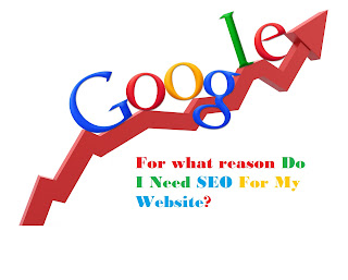For what reason Do I Need SEO For My Website?