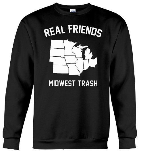 Real Friends Midwest Trash Hoodie, Real Friends Midwest Trash Sweater, Real Friends Midwest Trash Sweatshirt, Real Friends Midwest Trash T Shirt,