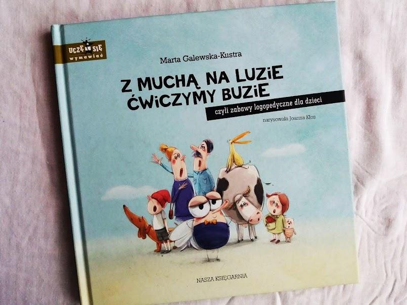 Z muchą na luzie ćwiczymy buzie, czyli zabawy logopedyczne dla dzieci - Marta Galewska-Kustra