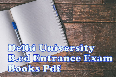 Get Free Study Materials For Delhi University B.ed Entrance Exam 2019
