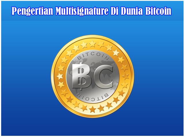 Pengertian dan Memahami Multisignature Di Dunia Bitcoin