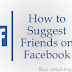 How Can I Suggest Friends to someone on Facebook?
