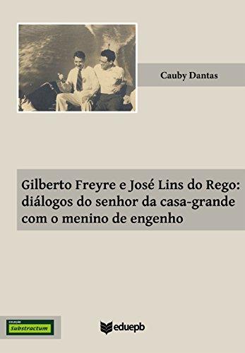 Gilberto Freyre e José Lins do Rego diálogos do senhor da casa-grande com o menino de engenho - Cauby Dantas
