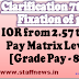 7th CPC Pay Fixation: Clarification regarding fixation of pay of consequent upon enhancement of IOR from 2.57 to 2.67