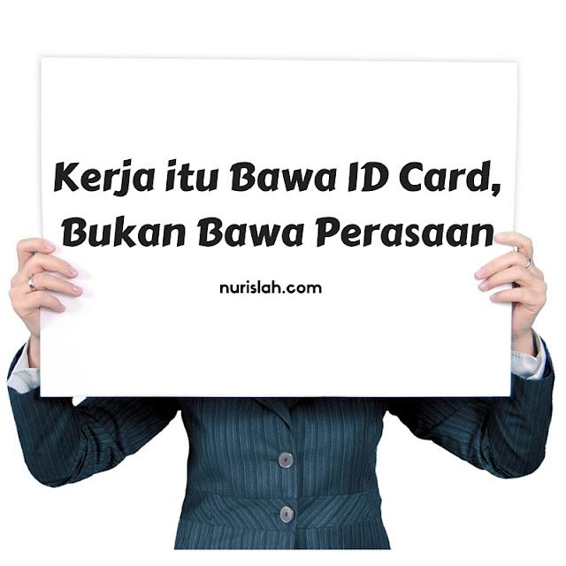 Kerja-itu-Bawa-ID-Card-Bukan-Bawa-Perasaan