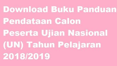 Download Buku Panduan Pendataan Calon Peserta Ujian Nasional (UN) Tahun Pelajaran 2018/2019