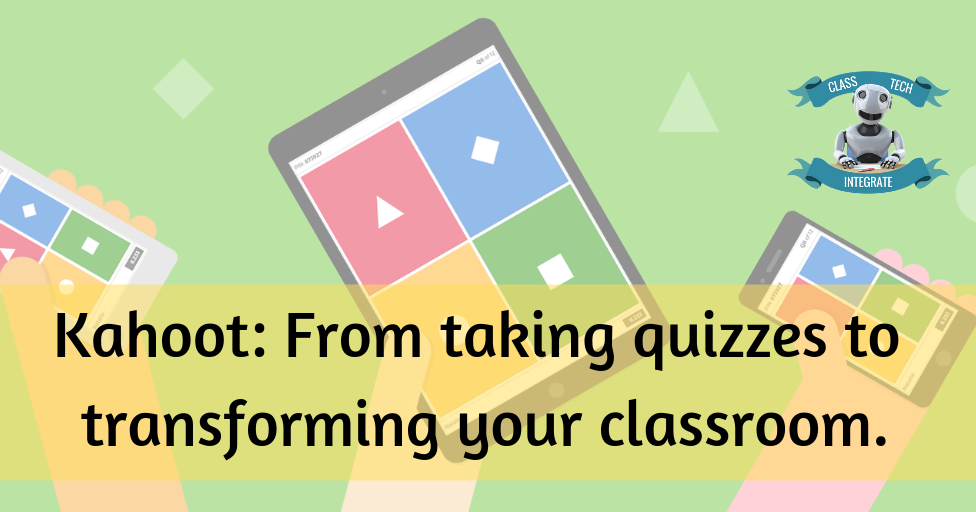 Class Tech Integrate : Kahoot: From taking quizzes to transforming