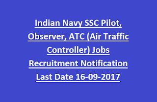 Indian Navy SSC Pilot, Observer, ATC (Air Traffic Controller) Jobs Recruitment Notification 2017