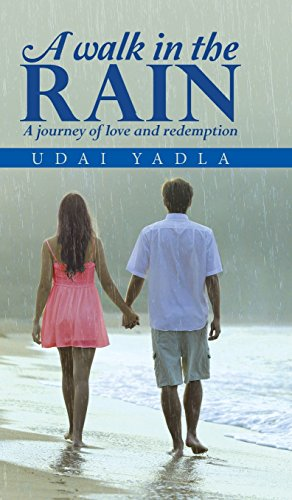 A WALK IN THE RAIN  A journey of love and redemption by UDAI YADLA