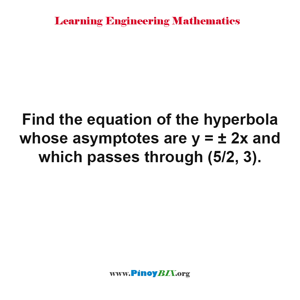 Find the equation of the hyperbola whose asymptotes are y = ± 2x and which passes through (5/2, 3).