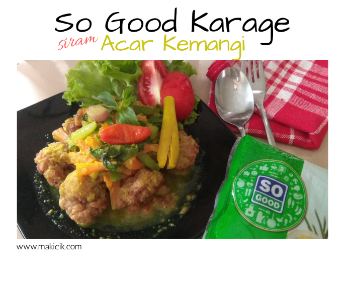 Menu Praktis Ramadhan: So Good Karage siram Acar Kemangi