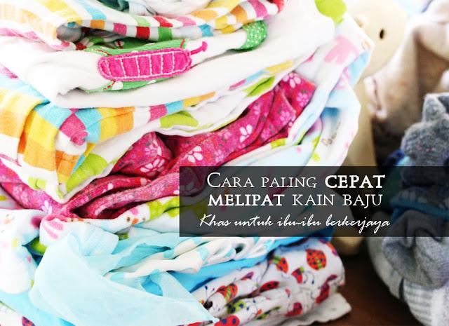 Cara paling cepat melipat kain baju untuk ibu-ibu berkerjaya