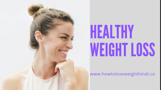 How To Lose Weight Healthy |Healthy Weight Loss |
