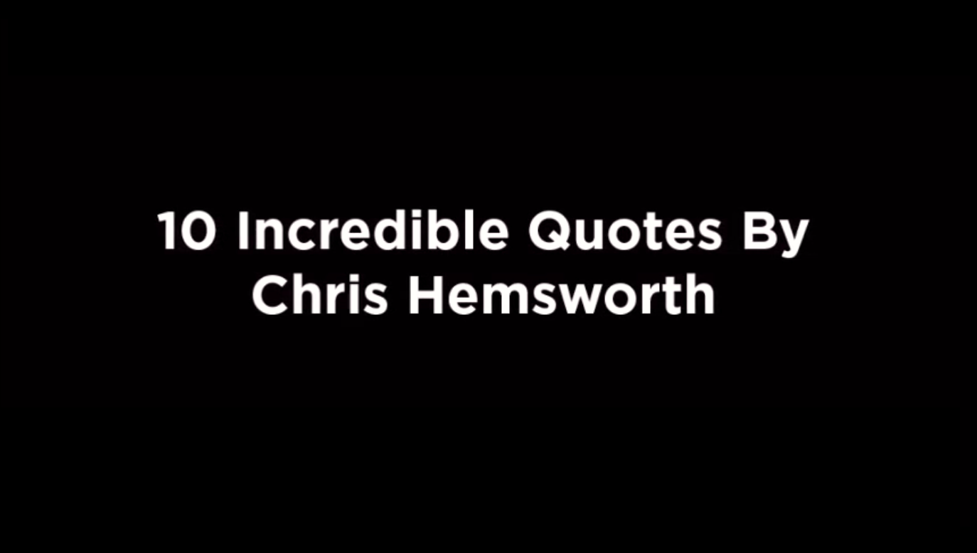 10 Incredible Quotes By Chris Hemsworth [video]