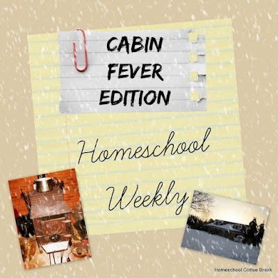 Homeschool Weekly - Cabin Fever Edition on Homeschool Coffee Break @ kympossibleblog.blogspot.com