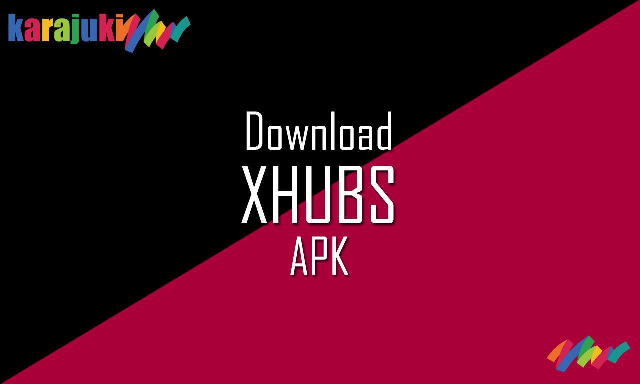 XHUBS APK - KARAJUKI
