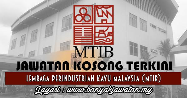 Jawatan Kosong 2017 di Lembaga Perindustrian Kayu Malaysia (MTIB) www.banyakjawatan.my