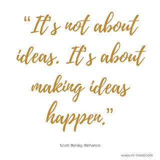 "Quote - ""It's not about ideas. It's about making ideas happen.""   - Samuel Belsky"