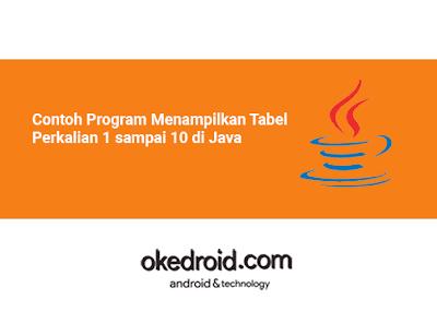 Contoh Program Membuat Menampilkan Tabel Perkalian 1 sampai 10 di Java
