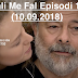 Seriali Me Fal Episodi 1374 (10.09.2018) - ME SEZONEN E RE KTHEHN EPISODAT ATY KU KAN MBET DMTH  EPISODI 1349