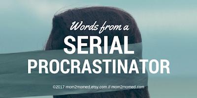http://mom2momed.blogspot.com/2017/04/words-from-serial-procrastinator.html