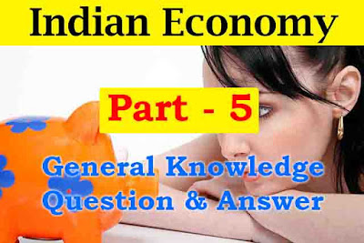 Indian Economy General Question & Answer | Part - 5