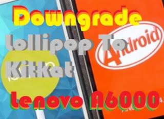 Cara Downgrade Lenovo A6000 / Plus Dari Lollipop Ke Kitkat Agar Tidak Lemot