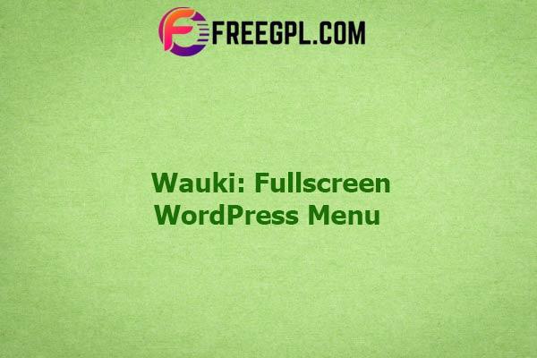 Wauki: Fullscreen WordPress Menu Nulled Download Free