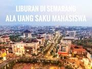 Liburan Di Semarang ala Uang Saku Mahasiswa