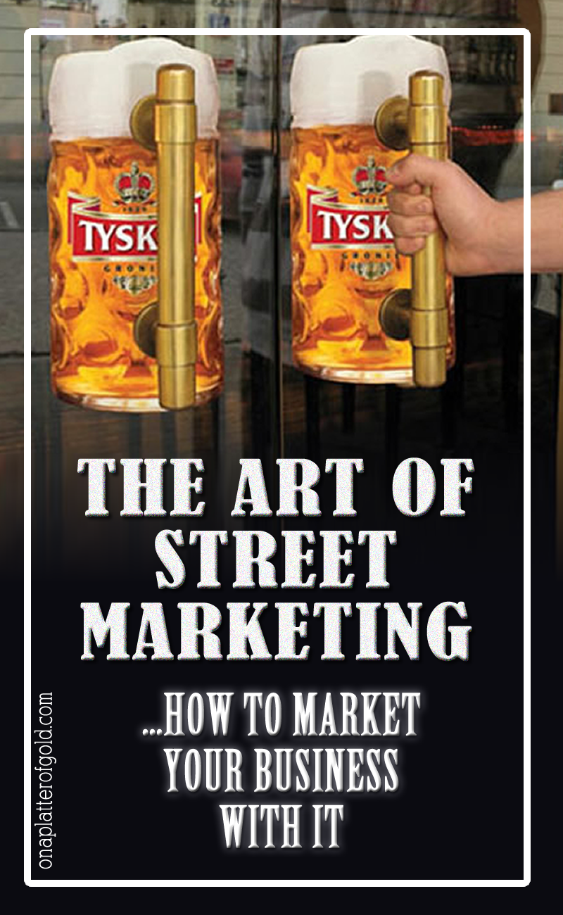 The Art Of Street Marketing And How To Successfully Use It To Promote Your Business