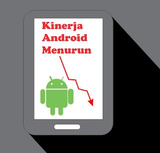 Kinerja Android menurun