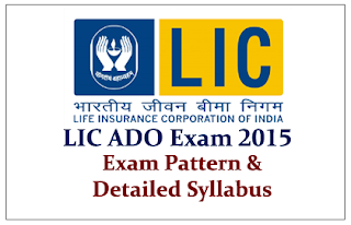 LIC ADO Exam 2015- Exam Pattern and Detailed Syllabus
