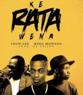 Audio - King Monada ft Leone Lee - Ke Rata Wena Mp4 Download