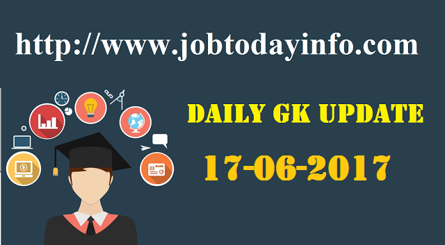 Daily GK Update 17th June 2017, Important Current Affairs