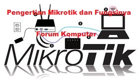 Pengertian, mikrotik dan fungsi mikrotik pada jaringan komputer